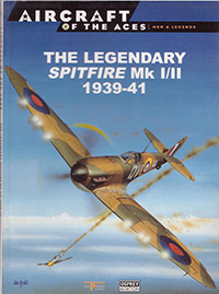 Aircraft of the Aces: Men & Legends - The Legendary Spitfire Mk I/II 1939-41