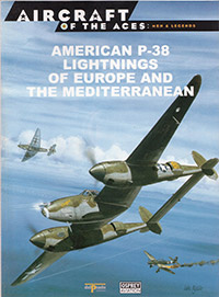 Aircraft of the Aces: Men & Legends - American P-38 Lightnings  Of Europe and the Mediterranean