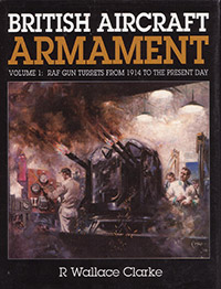 British Aircraft Armament - Volume 1 RAF Gun Turrets from 1914 to the present day